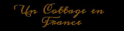 Un COTTAGE en FRANCE